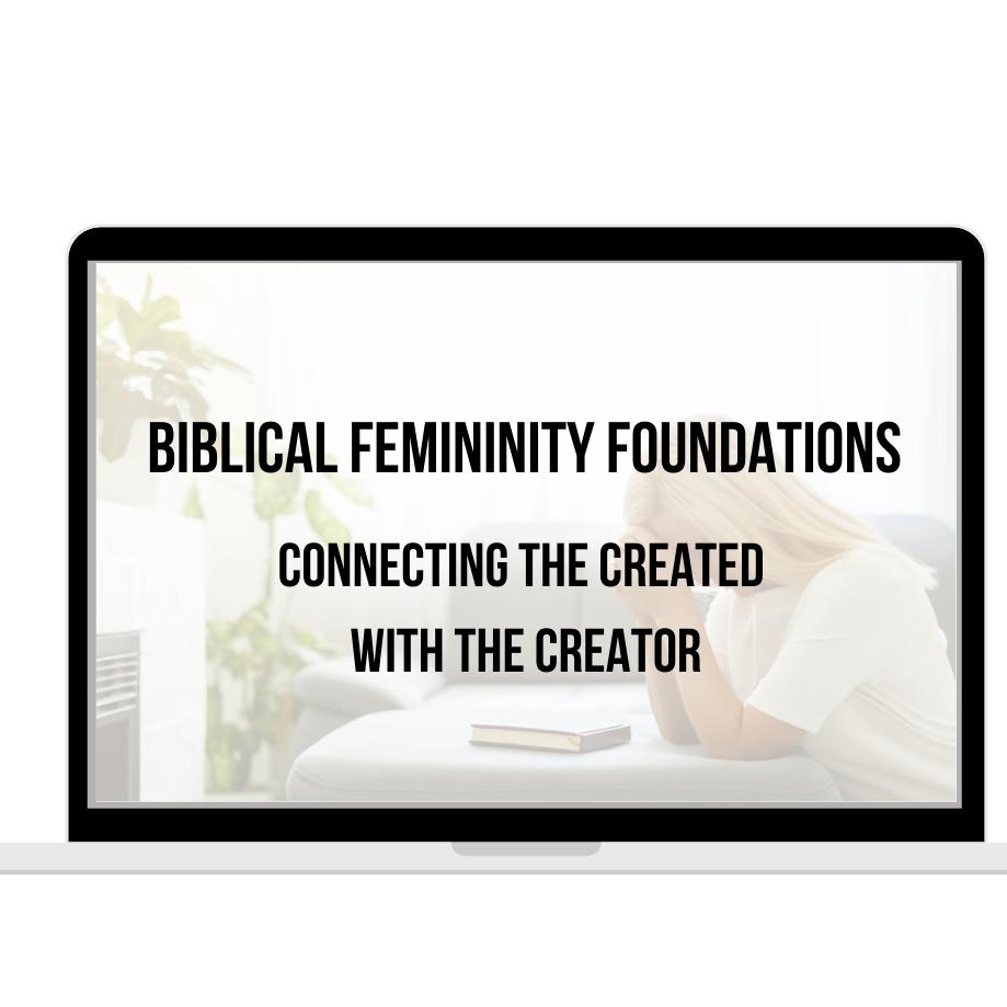 Biblical Femininity Foundations